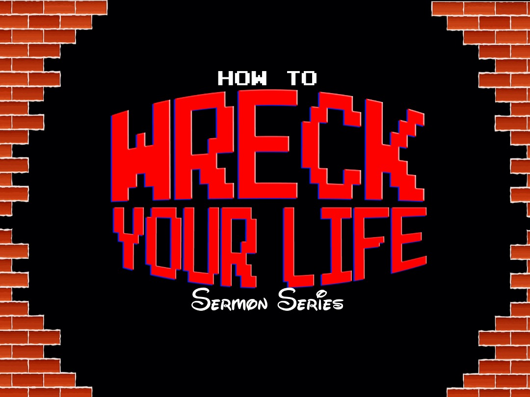 How to Wreck Your Life Part 1